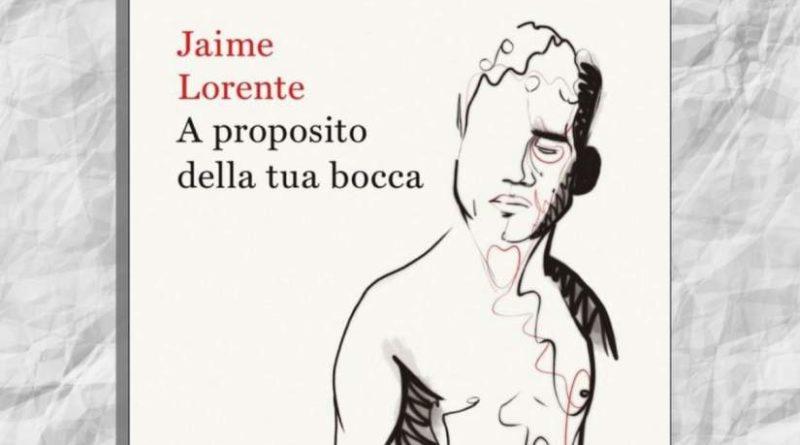 A proposito della tua bocca: la raccolta di poesie di Jaime Lorente - VivaMag